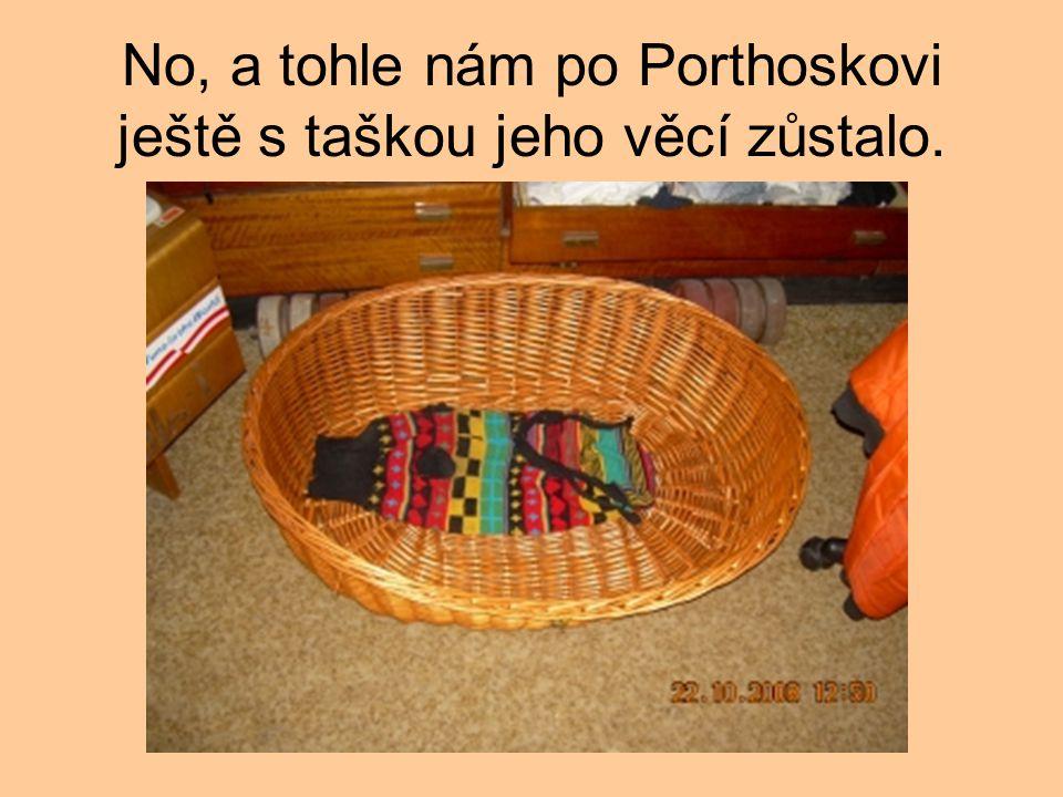 No, a tohle nám po Porthoskovi ještě s taškou jeho věcí zůstalo.