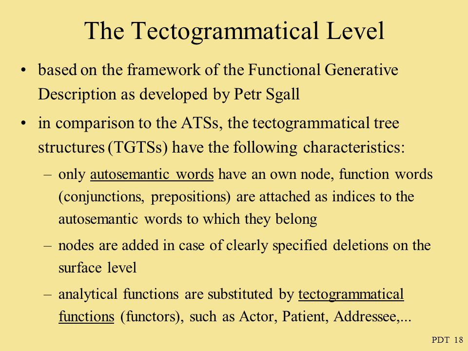 PDT 18 The Tectogrammatical Level based on the framework of the Functional Generative Description as developed by Petr Sgall in comparison to the ATSs