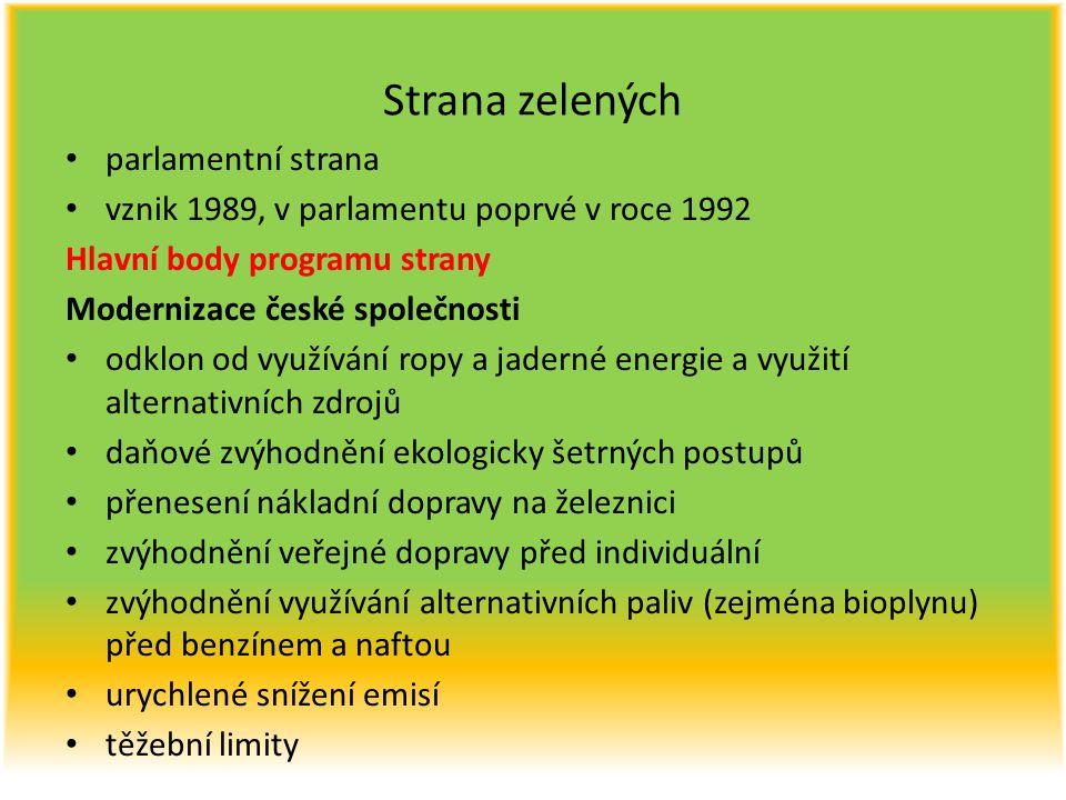 Strana zelených parlamentní strana vznik 1989, v parlamentu poprvé v roce 1992 Hlavní body programu strany Modernizace české společnosti odklon od vyu