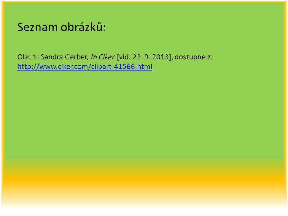 Seznam obrázků: Obr. 1: Sandra Gerber, In Clker [vid. 22. 9. 2013], dostupné z: http://www.clker.com/clipart-41566.html http://www.clker.com/clipart-4