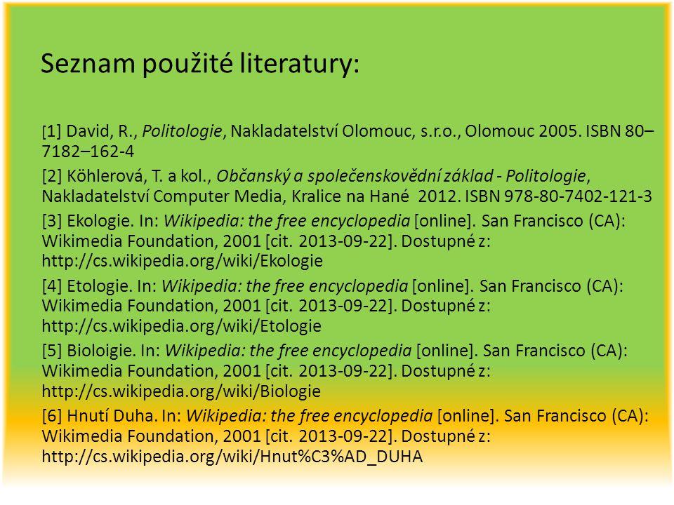 Seznam použité literatury: [ 1] David, R., Politologie, Nakladatelství Olomouc, s.r.o., Olomouc 2005. ISBN 80– 7182–162-4 [2] Köhlerová, T. a kol., Ob