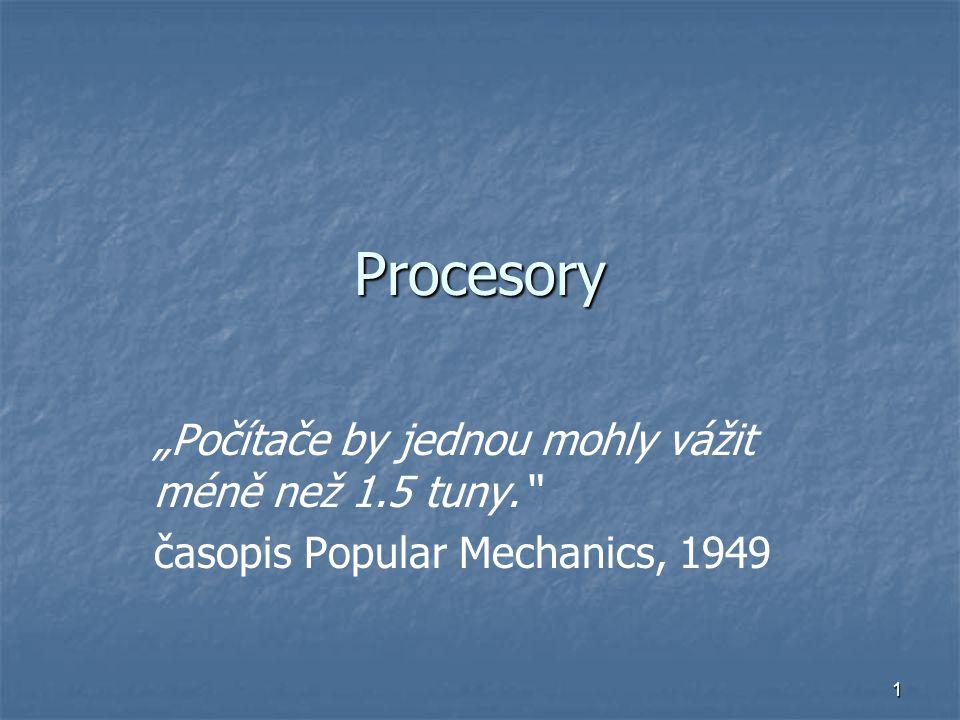 """1 Procesory """"Počítače by jednou mohly vážit méně než 1.5 tuny. časopis Popular Mechanics, 1949"""