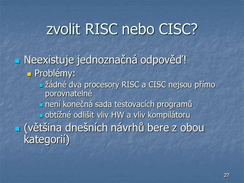 27 zvolit RISC nebo CISC? Neexistuje jednoznačná odpověď! Neexistuje jednoznačná odpověď! Problémy: Problémy: žádné dva procesory RISC a CISC nejsou p