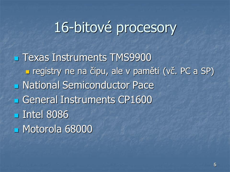 5 16-bitové procesory Texas Instruments TMS9900 Texas Instruments TMS9900 registry ne na čipu, ale v paměti (vč. PC a SP) registry ne na čipu, ale v p