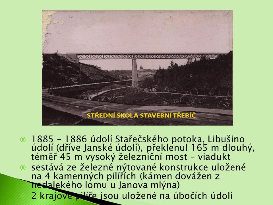  1885 – 1886 údolí Stařečského potoka, Libušino údolí (dříve Janské údolí), překlenul 165 m dlouhý, téměř 45 m vysoký železniční most – viadukt  sestává ze železné nýtované konstrukce uložené na 4 kamenných pilířích (kámen dovážen z nedalekého lomu u Janova mlýna)  2 krajové pilíře jsou uložené na úbočích údolí
