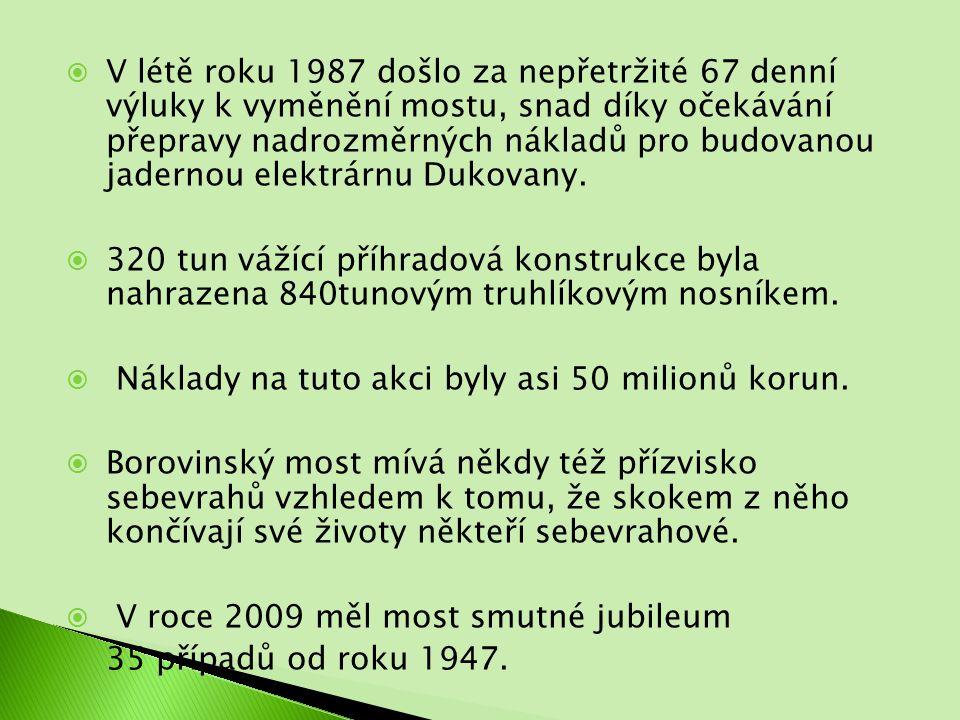  V létě roku 1987 došlo za nepřetržité 67 denní výluky k vyměnění mostu, snad díky očekávání přepravy nadrozměrných nákladů pro budovanou jadernou elektrárnu Dukovany.