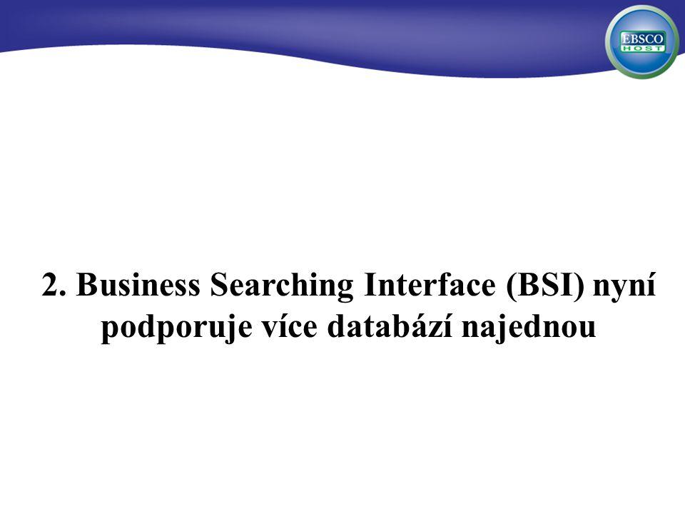 2. Business Searching Interface (BSI) nyní podporuje více databází najednou