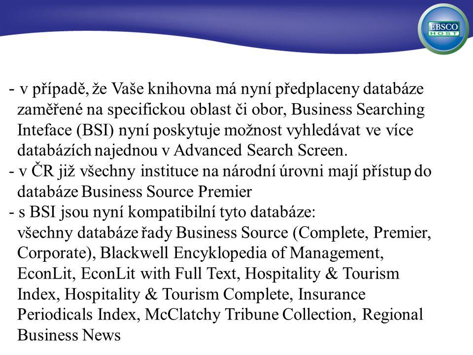 - v případě, že Vaše knihovna má nyní předplaceny databáze zaměřené na specifickou oblast či obor, Business Searching Inteface (BSI) nyní poskytuje možnost vyhledávat ve více databázích najednou v Advanced Search Screen.