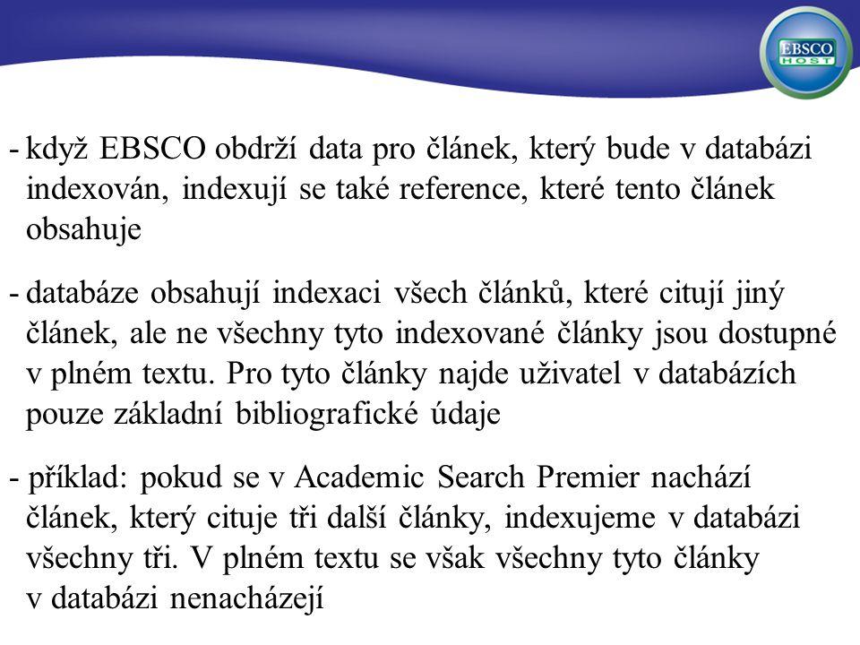 -když EBSCO obdrží data pro článek, který bude v databázi indexován, indexují se také reference, které tento článek obsahuje -databáze obsahují indexaci všech článků, které citují jiný článek, ale ne všechny tyto indexované články jsou dostupné v plném textu.