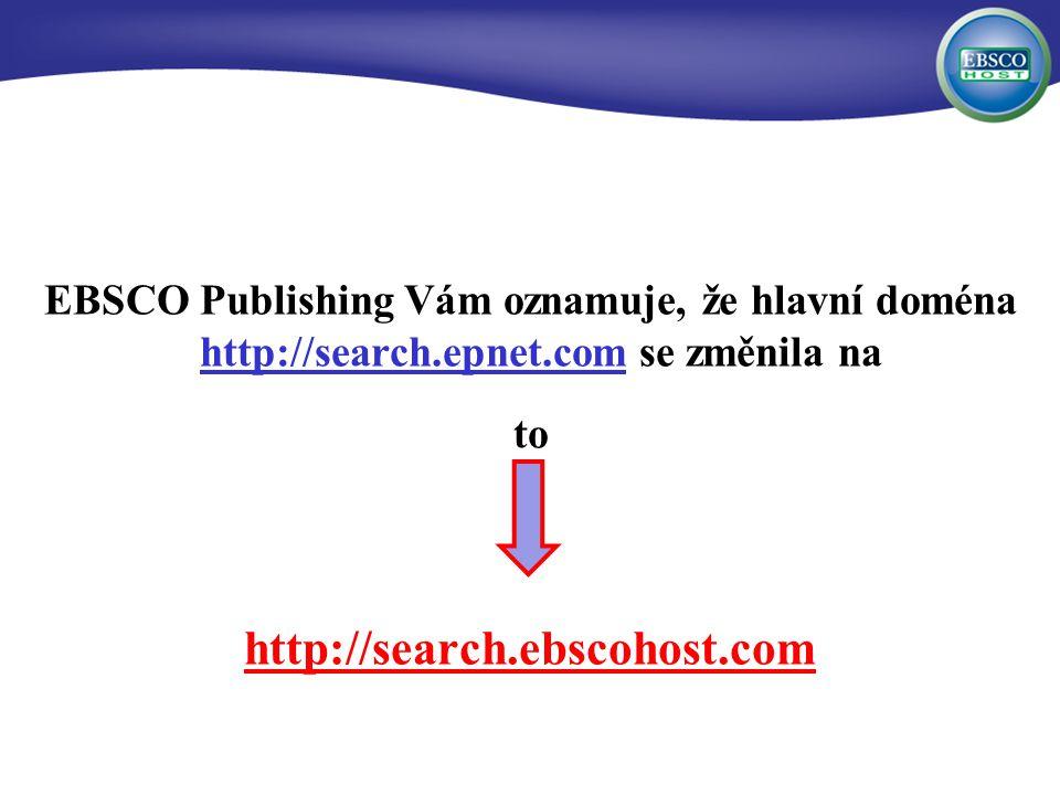 EBSCO Publishing Vám oznamuje, že hlavní doména http://search.epnet.com se změnila na to http://search.ebscohost.com