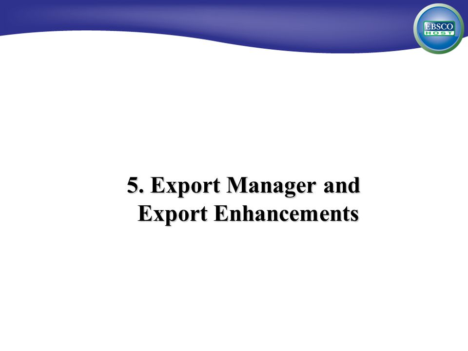 5. Export Manager and Export Enhancements