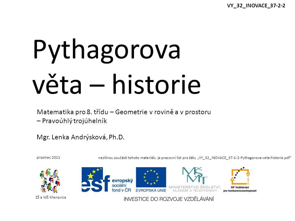Pythagorova věta – historie ZŠ a MŠ Křenovice Mgr. Lenka Andrýsková, Ph.D. prosinec 2011 Matematika pro 8. třídu – Geometrie v rovině a v prostoru – P