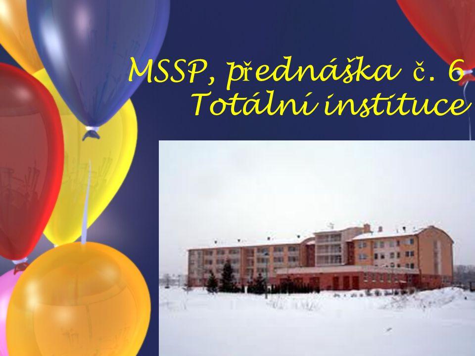 MSSP, p ř ednáška č. 6 Totální instituce