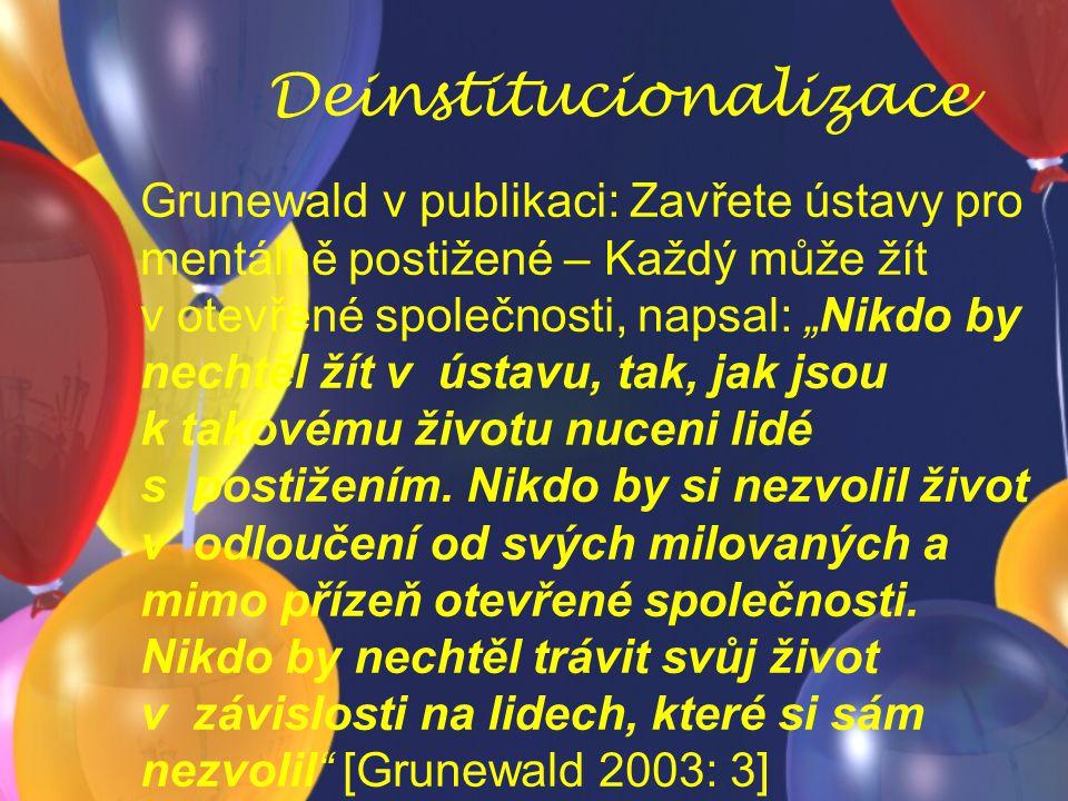 """Deinstitucionalizace Grunewald v publikaci: Zavřete ústavy pro mentálně postižené – Každý může žít v otevřené společnosti, napsal: """"Nikdo by nechtěl žít v ústavu, tak, jak jsou k takovému životu nuceni lidé s postižením."""