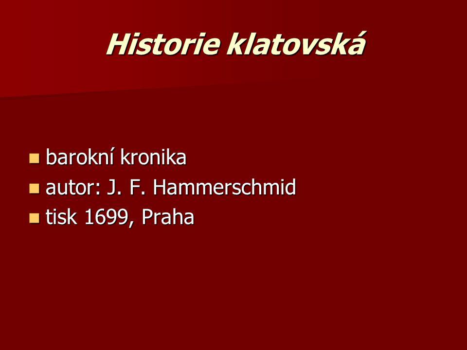 Historie klatovská barokní kronika barokní kronika autor: J. F. Hammerschmid autor: J. F. Hammerschmid tisk 1699, Praha tisk 1699, Praha