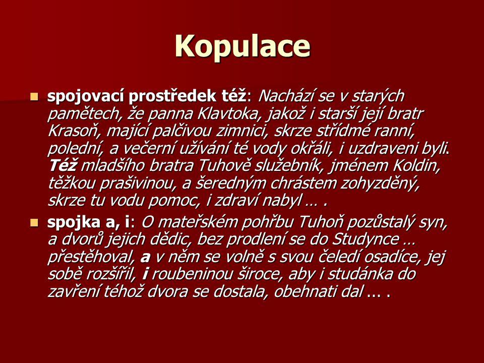 Kopulace spojovací prostředek též: Nachází se v starých pamětech, že panna Klavtoka, jakož i starší její bratr Krasoň, mající palčivou zimnici, skrze