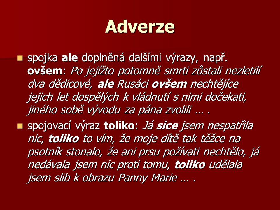 Adverze spojka ale doplněná dalšími výrazy, např.