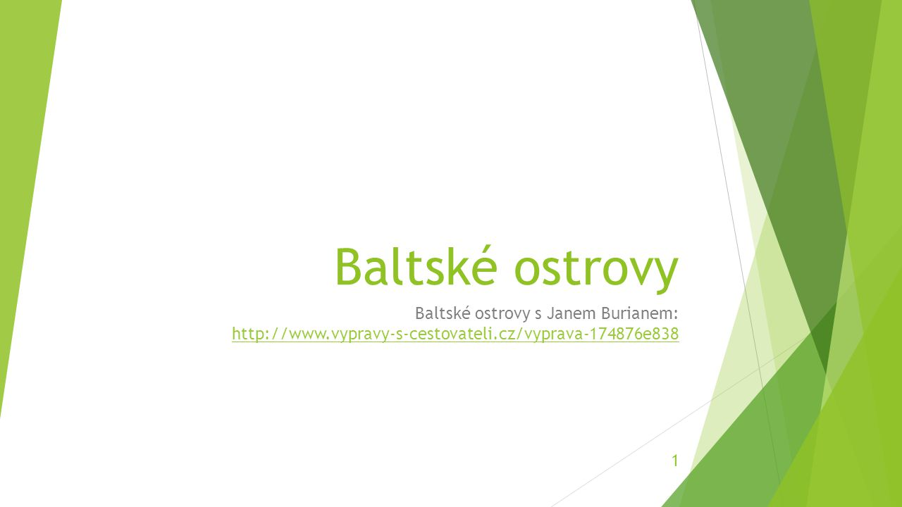 Baltské ostrovy Baltské ostrovy s Janem Burianem: http://www.vypravy-s-cestovateli.cz/vyprava-174876e838 http://www.vypravy-s-cestovateli.cz/vyprava-174876e838 1