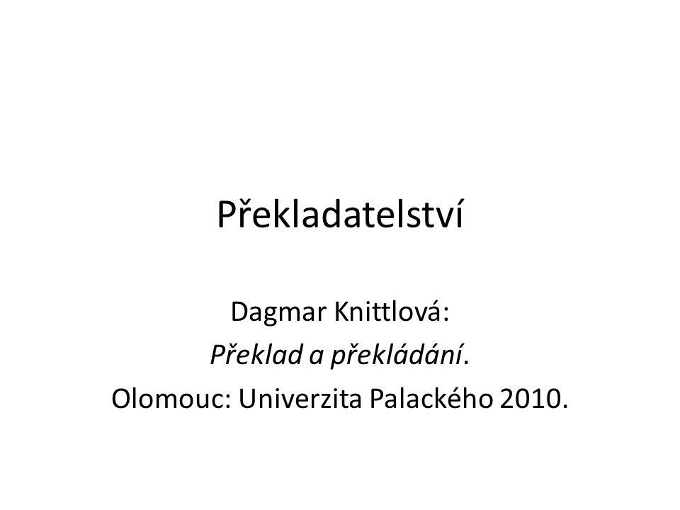 Překladatelství Dagmar Knittlová: Překlad a překládání. Olomouc: Univerzita Palackého 2010.