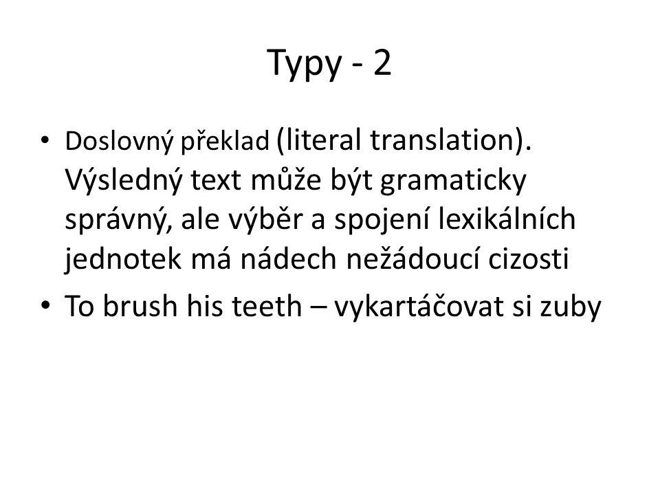 Typy - 2 Doslovný překlad (literal translation). Výsledný text může být gramaticky správný, ale výběr a spojení lexikálních jednotek má nádech nežádou