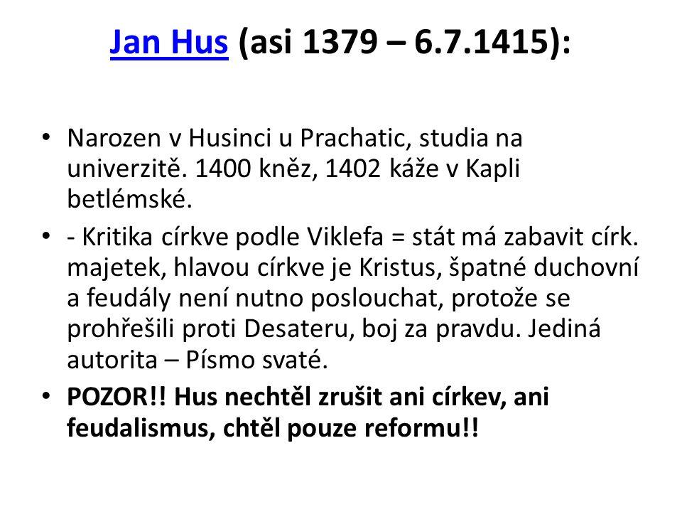 Jan Hus (asi 1379 – 6.7.1415): Narozen v Husinci u Prachatic, studia na univerzitě.