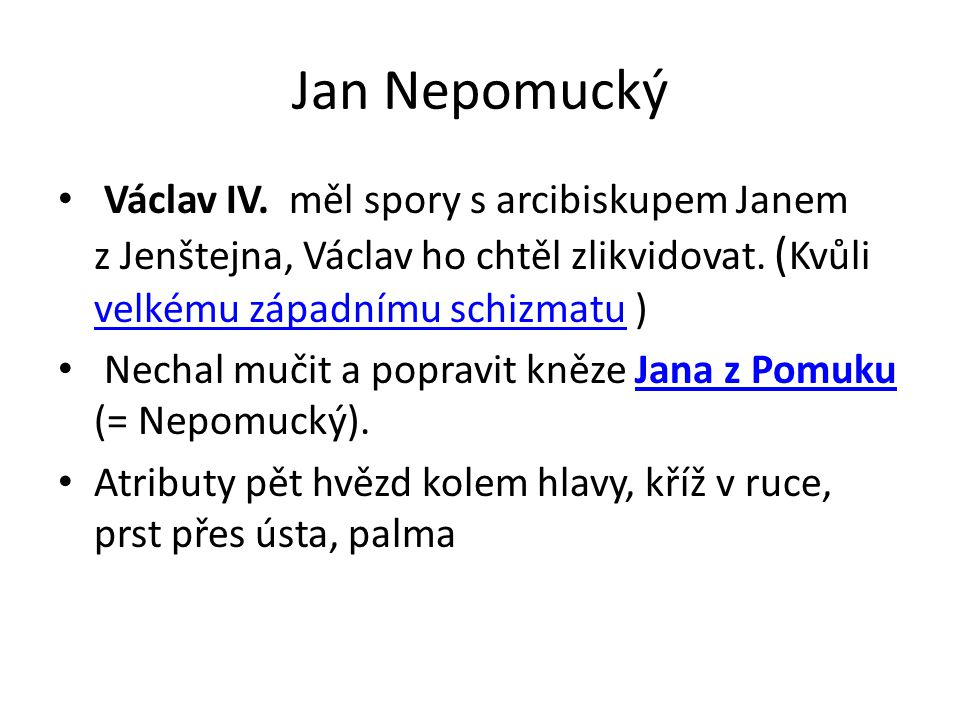 Jan Nepomucký Václav IV.měl spory s arcibiskupem Janem z Jenštejna, Václav ho chtěl zlikvidovat.