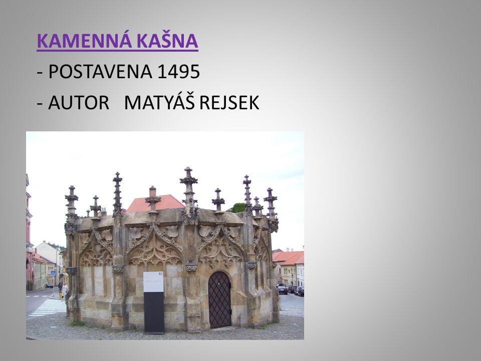 KAMENNÁ KAŠNA - POSTAVENA 1495 - AUTOR MATYÁŠ REJSEK