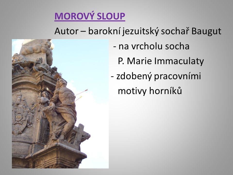 MOROVÝ SLOUP Autor – barokní jezuitský sochař Baugut - na vrcholu socha P.