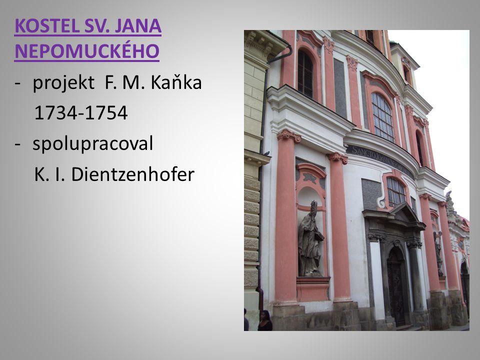 KOSTEL SV. JANA NEPOMUCKÉHO -projekt F. M. Kaňka 1734-1754 -spolupracoval K. I. Dientzenhofer