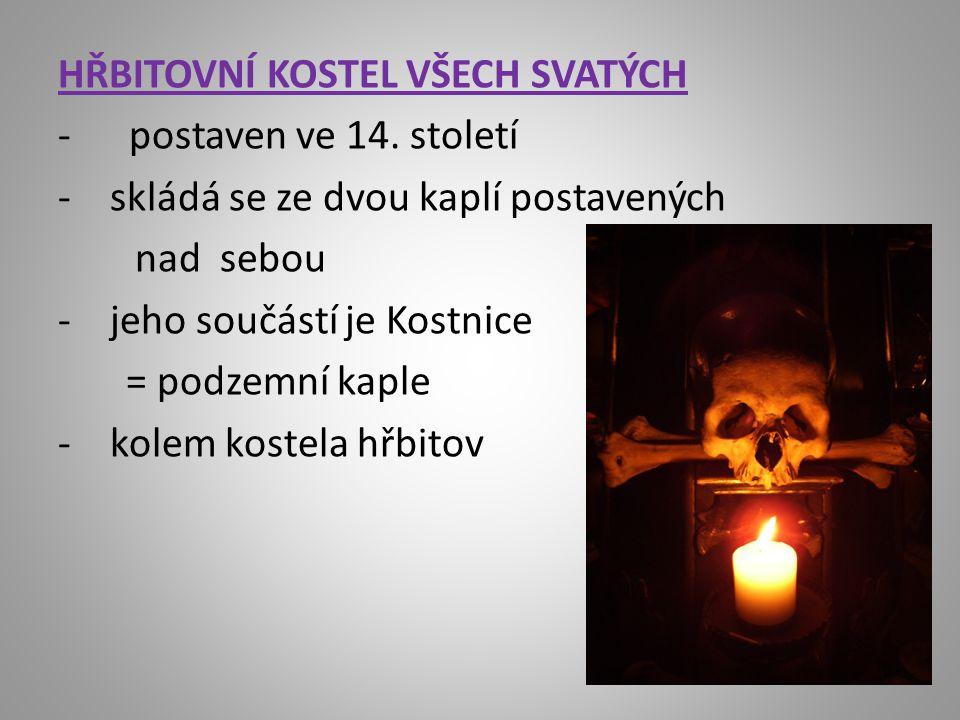 HŘBITOVNÍ KOSTEL VŠECH SVATÝCH - postaven ve 14.