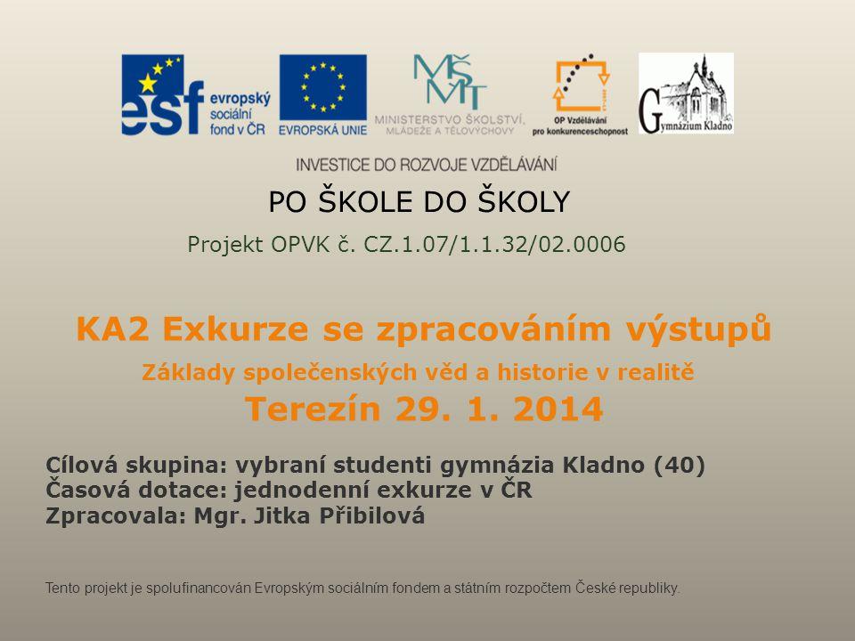 PO ŠKOLE DO ŠKOLY Projekt OPVK č. CZ.1.07/1.1.32/02.0006 KA2 Exkurze se zpracováním výstupů Základy společenských věd a historie v realitě Terezín 29.