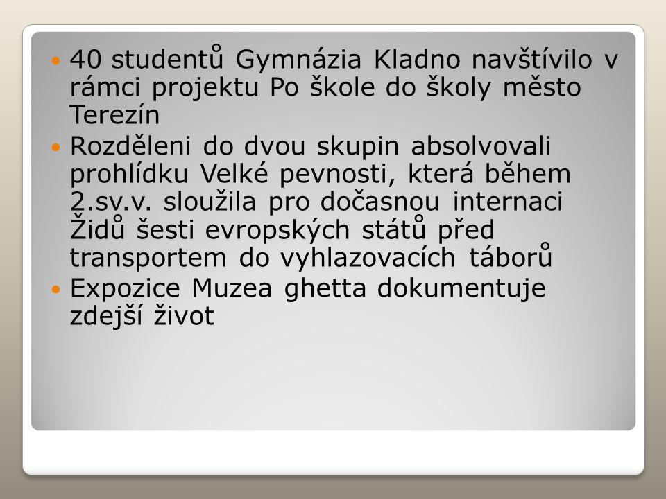 40 studentů Gymnázia Kladno navštívilo v rámci projektu Po škole do školy město Terezín Rozděleni do dvou skupin absolvovali prohlídku Velké pevnosti,