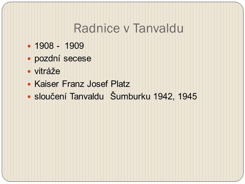 Radnice v Tanvaldu 1908 - 1909 pozdní secese vitráže Kaiser Franz Josef Platz sloučení Tanvaldu Šumburku 1942, 1945