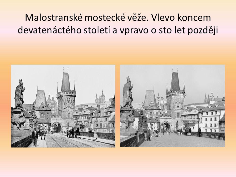 Malostranské mostecké věže. Vlevo koncem devatenáctého století a vpravo o sto let později