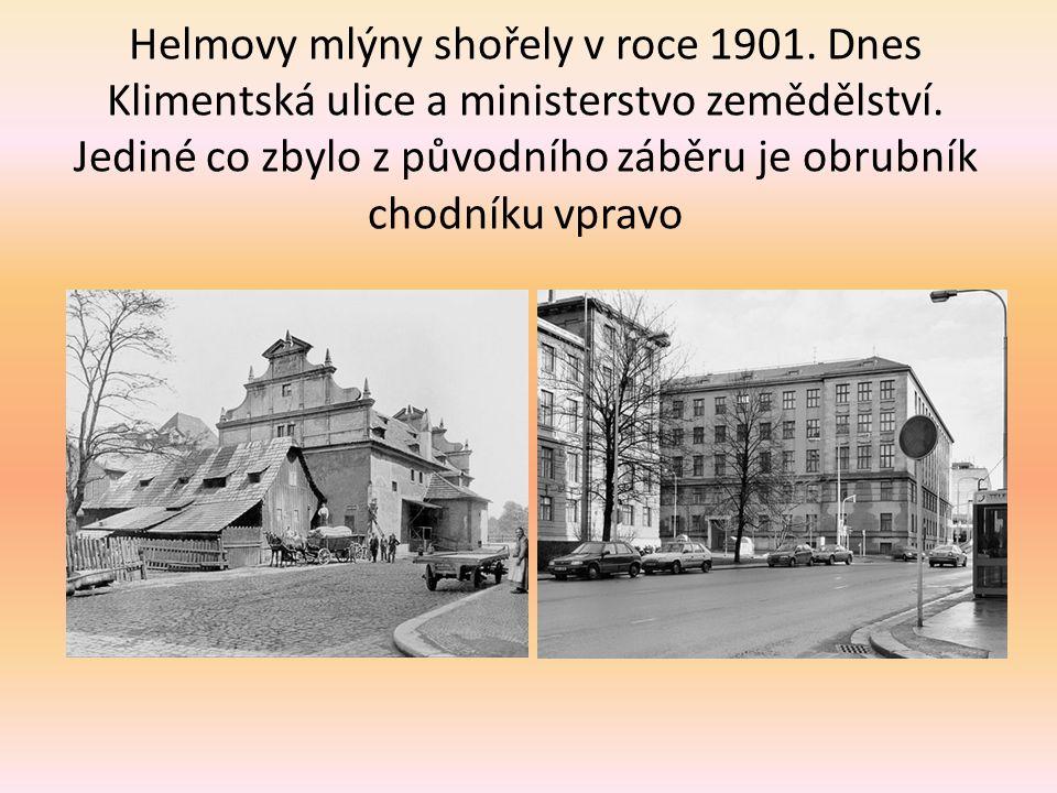 Helmovy mlýny shořely v roce 1901.Dnes Klimentská ulice a ministerstvo zemědělství.