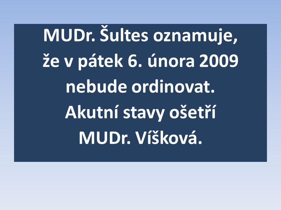 MUDr. Šultes oznamuje, že v pátek 6. února 2009 nebude ordinovat.