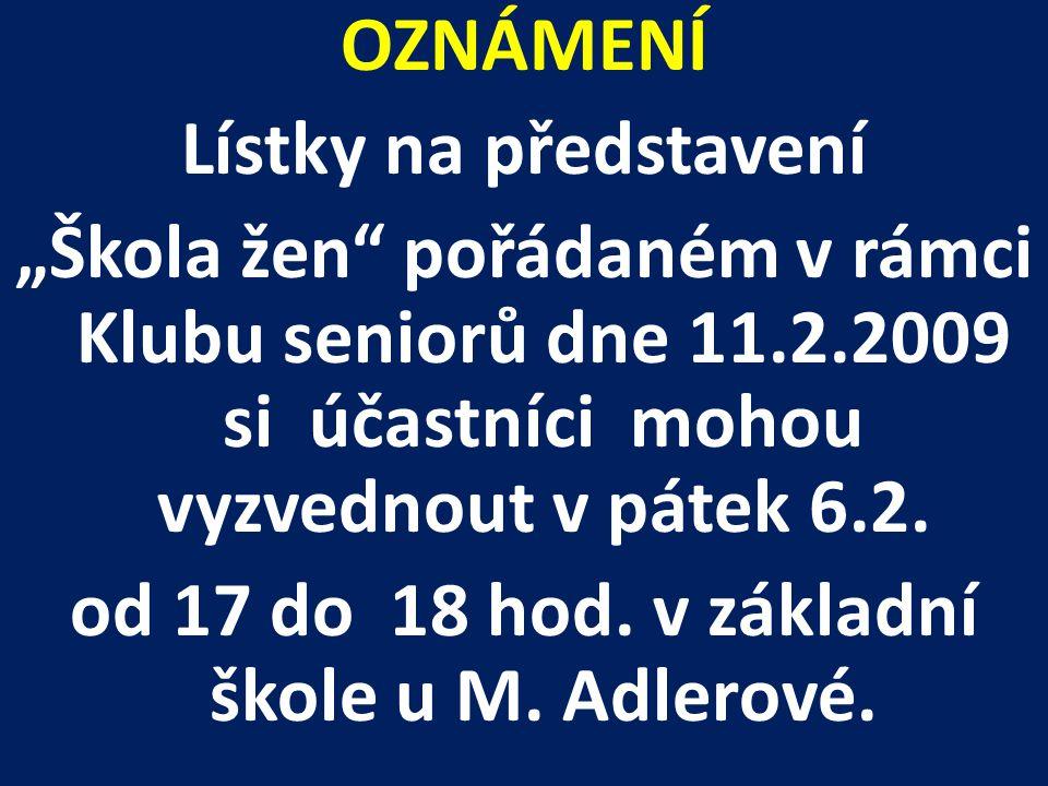 """OZNÁMENÍ Lístky na představení """"Škola žen pořádaném v rámci Klubu seniorů dne 11.2.2009 si účastníci mohou vyzvednout v pátek 6.2."""