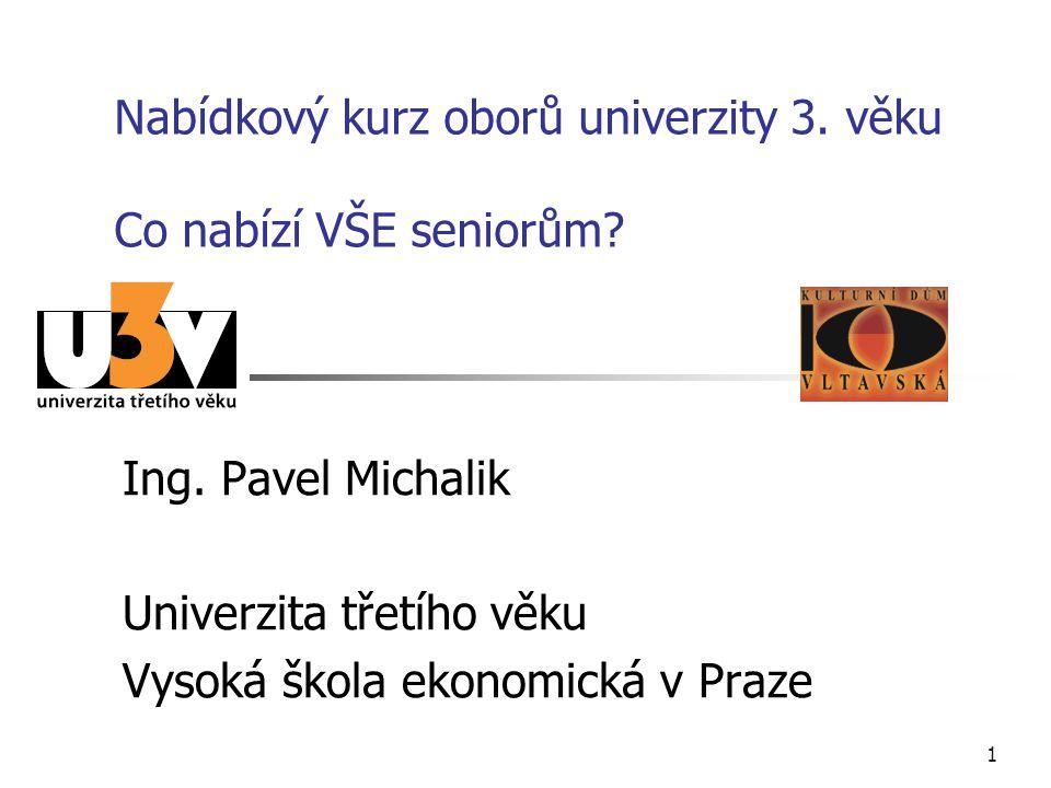 1 Nabídkový kurz oborů univerzity 3. věku Co nabízí VŠE seniorům.