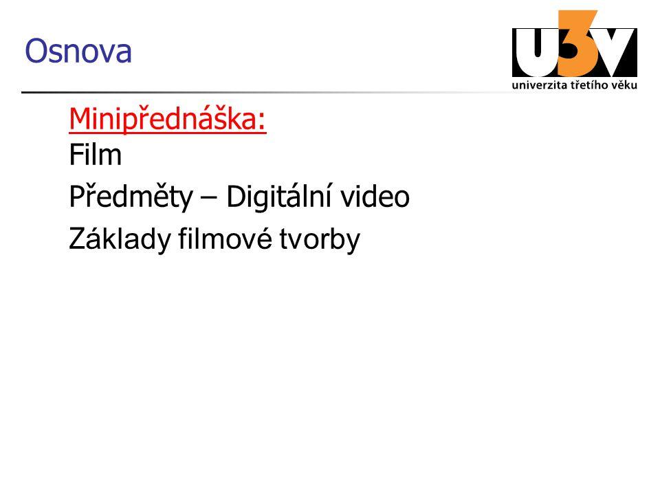Osnova Minipřednáška: Minipřednáška: Film Předměty – Digitální video Z áklady filmové tvorby