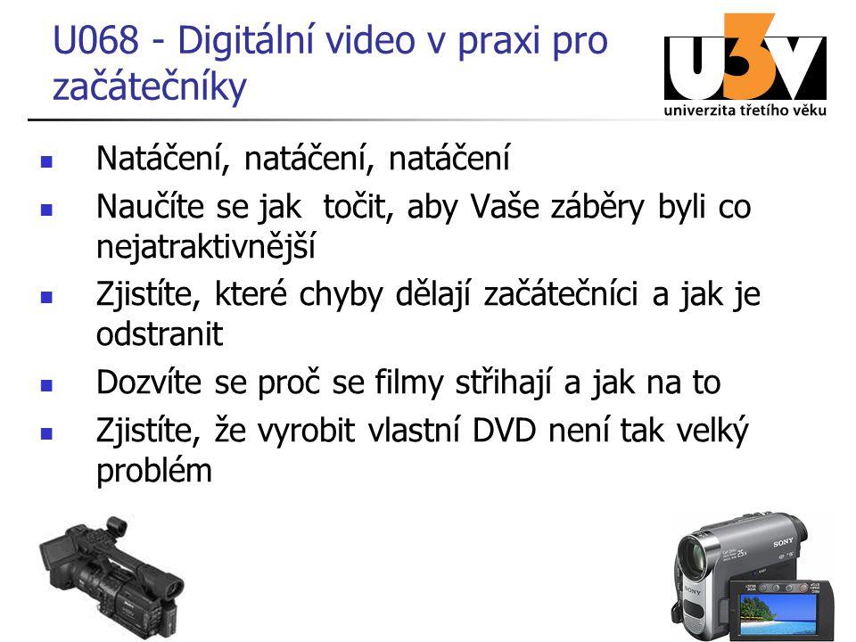 Natáčení, natáčení, natáčení Naučíte se jak točit, aby Vaše záběry byli co nejatraktivnější Zjistíte, které chyby dělají začátečníci a jak je odstranit Dozvíte se proč se filmy střihají a jak na to Zjistíte, že vyrobit vlastní DVD není tak velký problém U068 - Digitální video v praxi pro začátečníky