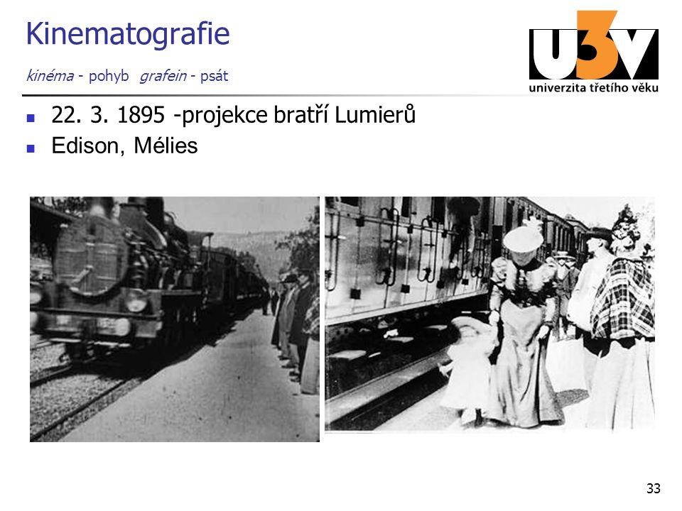 33 Kinematografie kinéma - pohyb grafein - psát 22. 3. 1895 -projekce bratří Lumierů Edison, Mélies