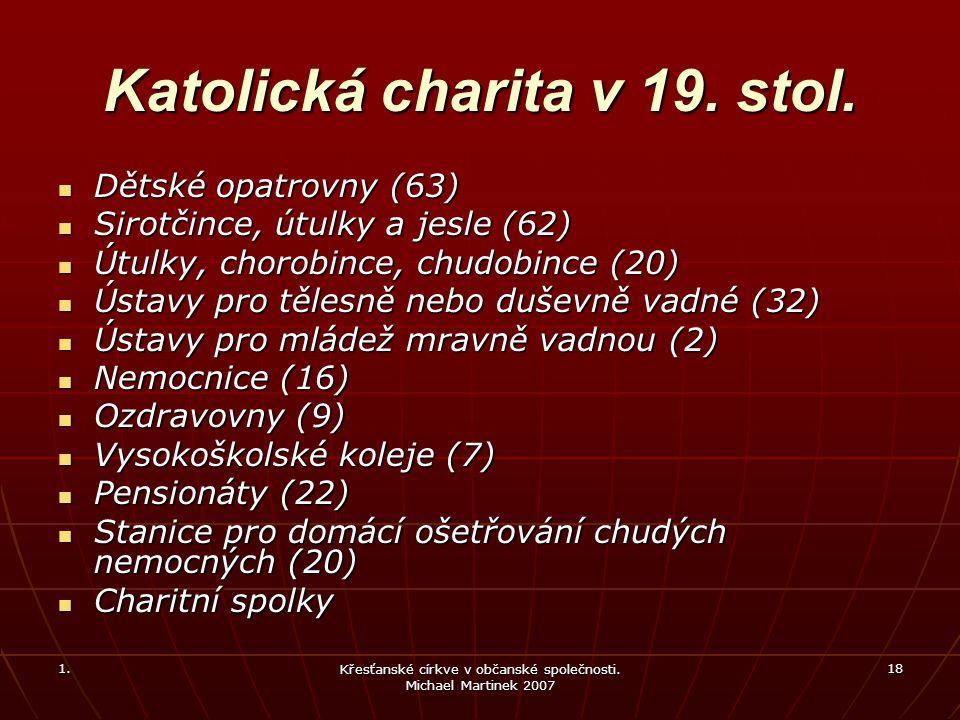1. Křesťanské církve v občanské společnosti. Michael Martinek 2007 18 Katolická charita v 19.