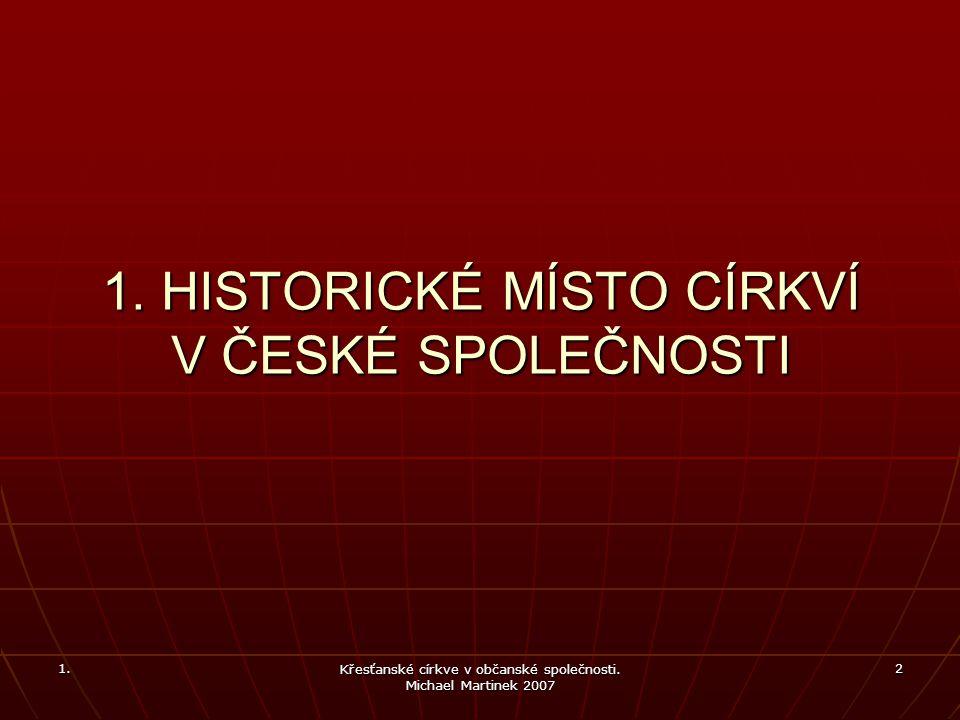 1. Křesťanské církve v občanské společnosti. Michael Martinek 2007 2 1.