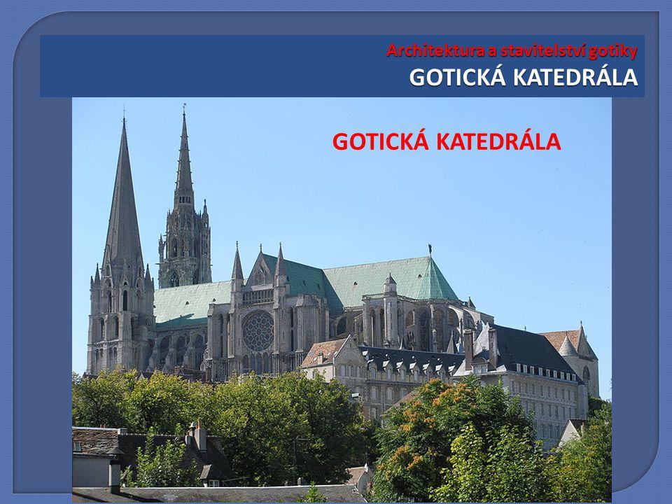 Architektura a stavitelství gotiky GOTICKÁ KATEDRÁLA GOTICKÁ KATEDRÁLA