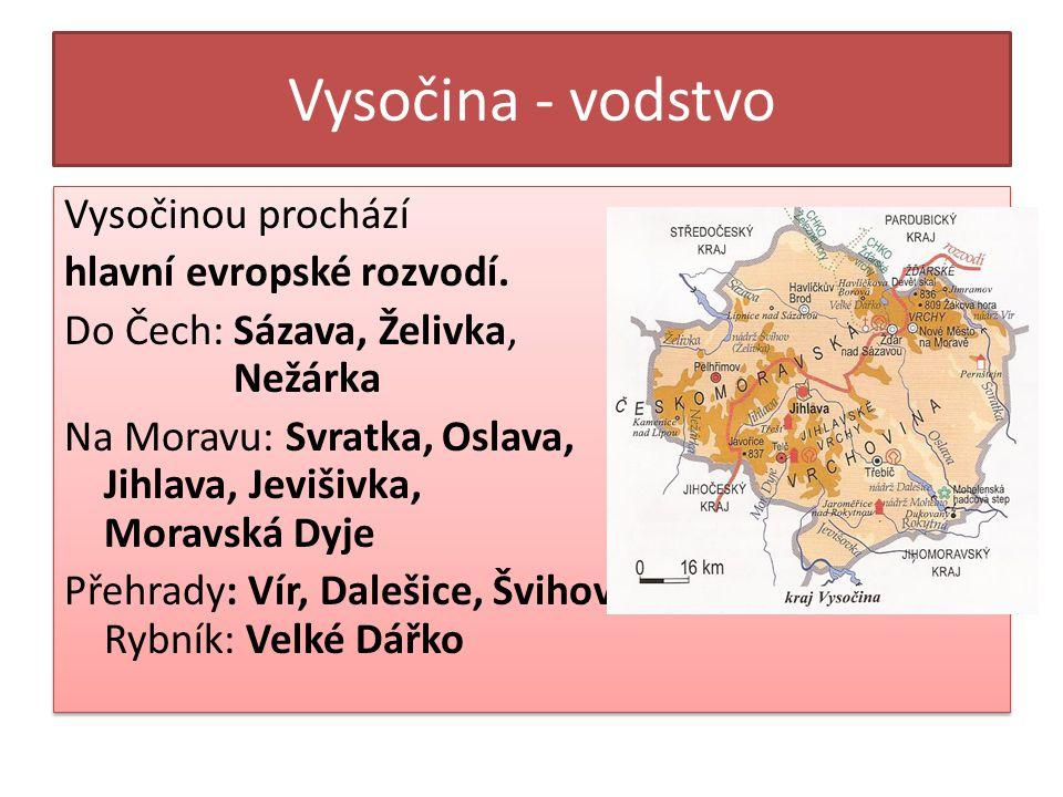 Vysočina - vodstvo Vysočinou prochází hlavní evropské rozvodí. Do Čech: Sázava, Želivka, Nežárka Na Moravu: Svratka, Oslava, Jihlava, Jevišivka, Morav