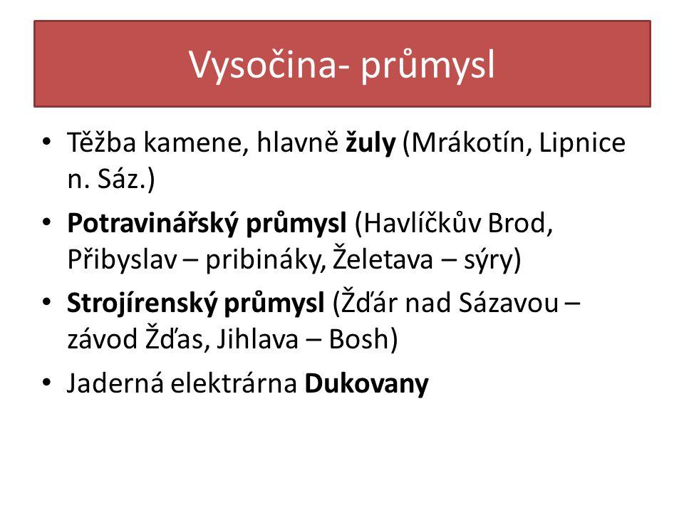 Vysočina- průmysl Těžba kamene, hlavně žuly (Mrákotín, Lipnice n.