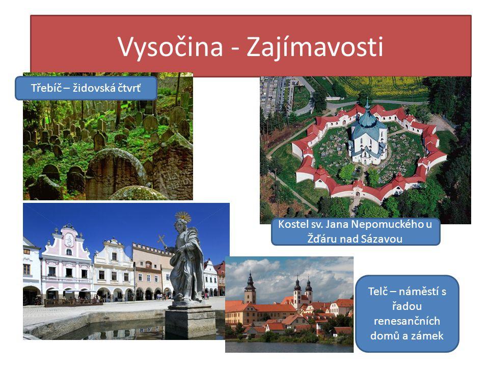 Vysočina - Zajímavosti Třebíč – židovská čtvrť Kostel sv. Jana Nepomuckého u Žďáru nad Sázavou Telč – náměstí s řadou renesančních domů a zámek
