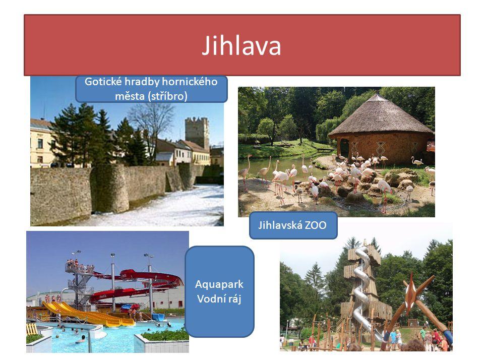 Jihlava Gotické hradby hornického města (stříbro) Jihlavská ZOO Aquapark Vodní ráj