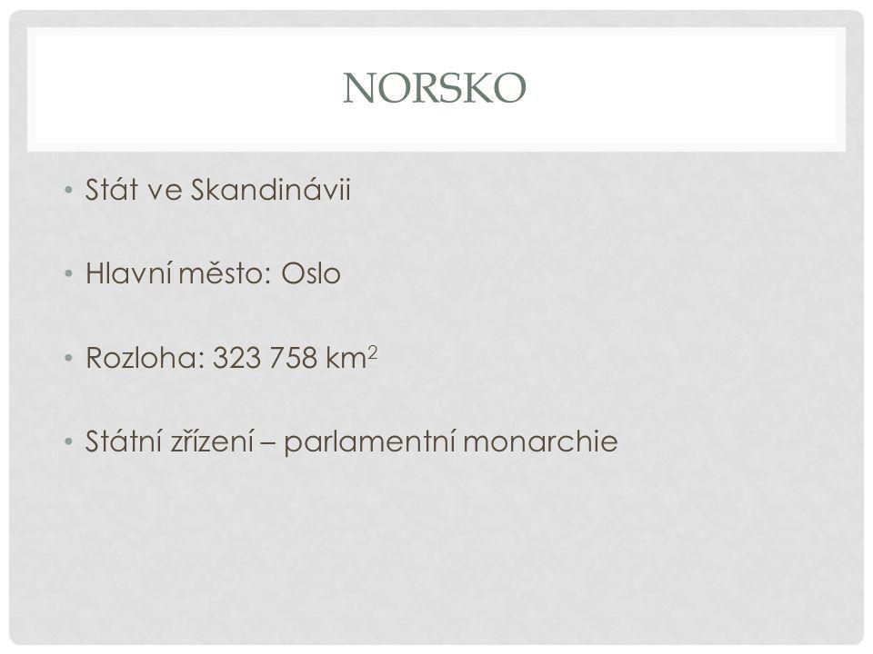NORSKO Stát ve Skandinávii Hlavní město: Oslo Rozloha: 323 758 km 2 Státní zřízení – parlamentní monarchie