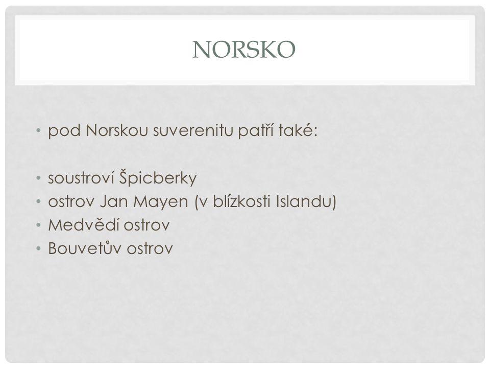 NORSKO pod Norskou suverenitu patří také: soustroví Špicberky ostrov Jan Mayen (v blízkosti Islandu) Medvědí ostrov Bouvetův ostrov
